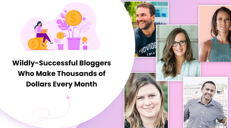 22 Successful Bloggers Who Make Thousands Of Dollars Every Month