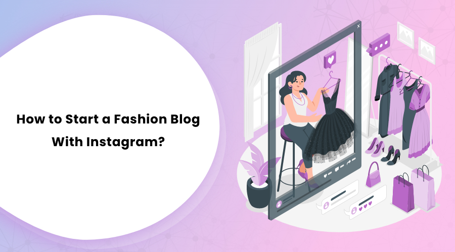 How to Start a Fashion Blog With Instagram