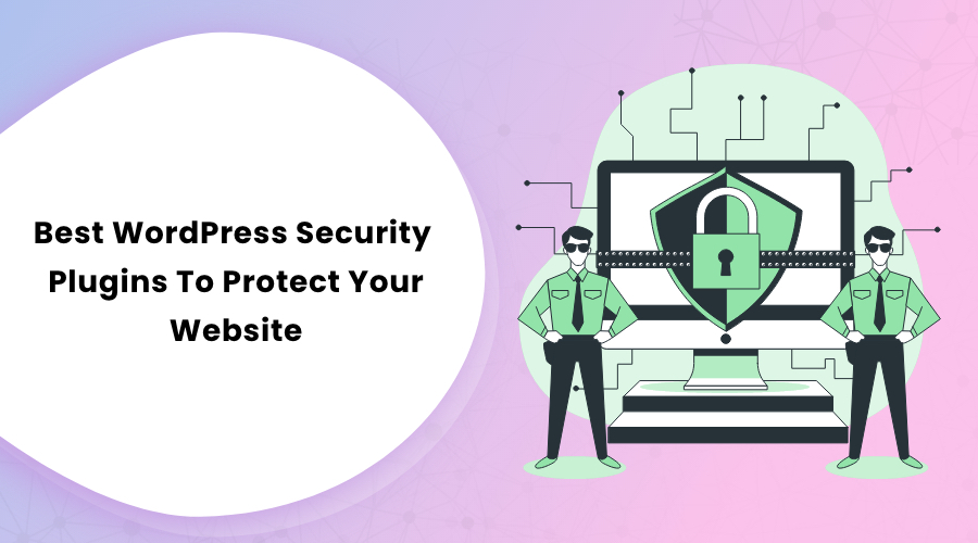 Best WordPress Security Plugins To Protect Your Website